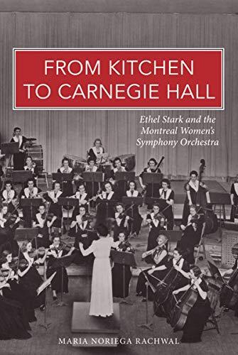 From Kitchen to Carnegie Hall: Ethel Stark: Rachwal, Maria Noriega