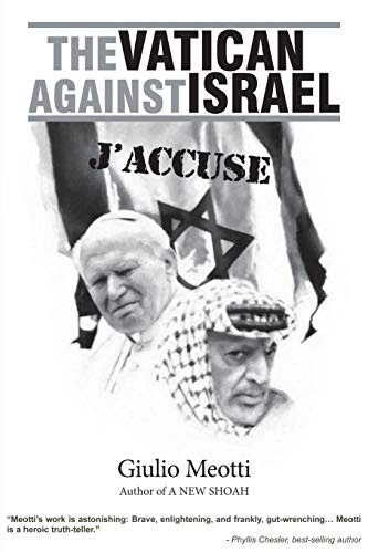 The Vatican Against Israel: J'accuse: Meotti, Giulio