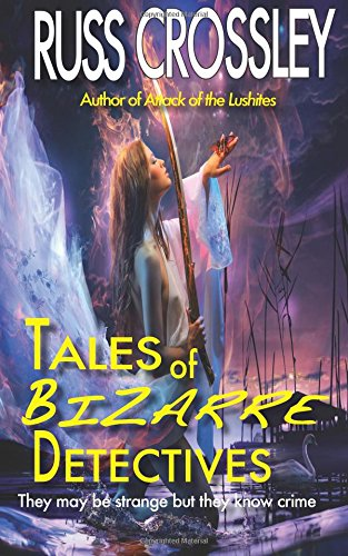 Tales of Bizarre Detectives: Russ Crossley