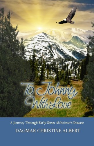 9781927626122: To Johnny, With Love: A Journey Through Early-Onset Alzheimer's Disease