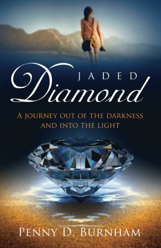 Jaded Diamond: A journey out of the: Burnham, Penny D.