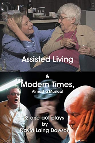 9781927637241: Assisted Living & Modern Times: Almost A Musical 2 One-Act Plays.