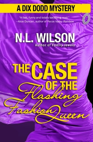 The Case of the Flashing Fashion Queen A Dix Dodd Mystery Dix Dodd Mysteries Volume 1: Norah Wilson