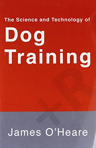The Science and Technology of Dog Training: O'Heare, James