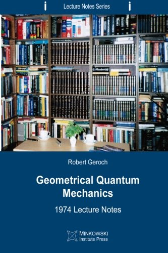 Geometrical Quantum Mechanics: 1974 Lecture Notes (Lecture: Robert Geroch