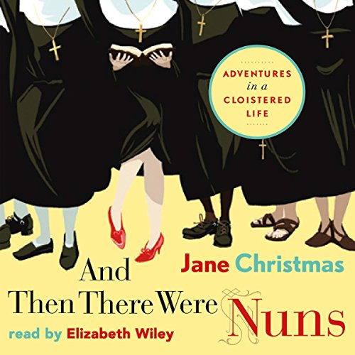 9781927817698: And Then There Were Nuns: Adventures in a Cloistered Life