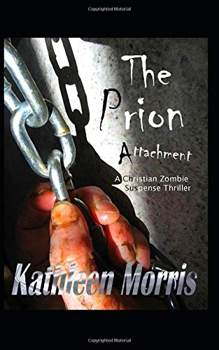 9781927828175: The Prion Attachment : A Christian Zombie Suspense Thriller (The Blood War Series) (Volume 1)