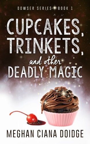 9781927850008: Cupcakes, Trinkets, and Other Deadly Magic: Volume 1 (The Dowser Series)