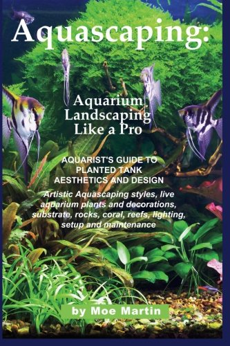 9781927870006: Aquascaping: Aquarium Landscaping Like a Pro: Aquarist's Guide to Planted Tank Aesthetics and Design