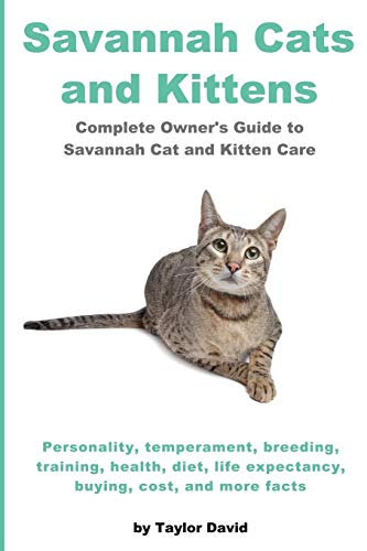 9781927870143: Savannah Cats and Kittens: Complete Owner's Guide to Savannah Cat & Kitten Care: Personality, temperament, breeding, training, health, diet, life expectancy, buying, cost, and more facts