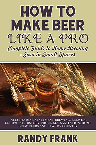 9781927870273: How to Make Beer Like a Pro: Complete Guide to Home Brewing - Even in Small Spaces