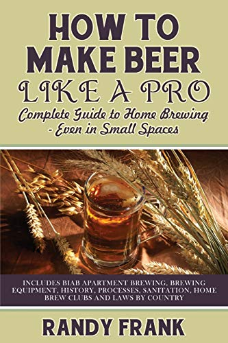 9781927870365: How to Make Beer Like a Pro: Complete Guide to Home Brewing Even in Small Spaces