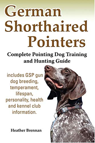 9781927870419: German Shorthaired Pointers: Complete Pointing Dog Training and Hunting Guide