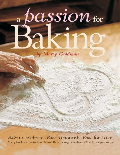 9781927936047: A Passion for Baking: Bake to Celebrate, Bake to Nourish, Bake for Love