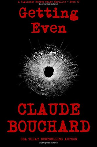 Getting Even: A Vigilante Series crime thriller (Volume 12): Claude Bouchard