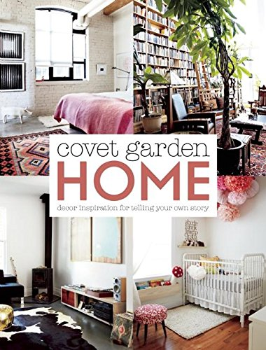 9781927958117: Covet Garden Home: Décor Inspiration for Telling Your Own Story