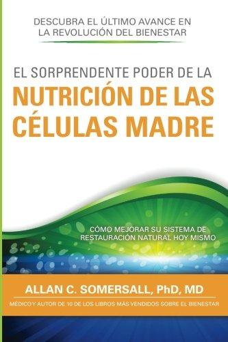 9781927961001: El Sorprendente Poder De La Nutrición De Las Células Madre: Cómo Mejorar Su Sistema De Restauración Natural Hoy Mismo