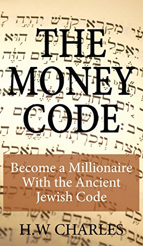 The Money Code: Become a Millionaire with: H W Charles