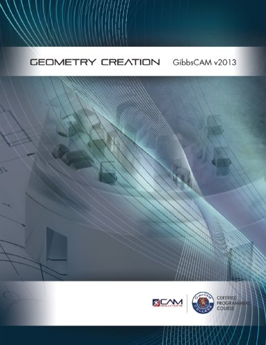 9781928009009: GibbsCAM 2013 Geometry Creation Textbook