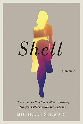 Shell: One Woman's Final Year After a Lifelong Struggle with Anorexia and Bulimia: Stewart, ...