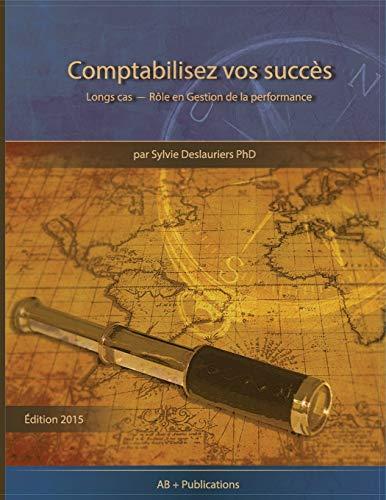 9781928067030: Comptabilisez vos Succès: Longs cas - Rôle en Gestion de la performance (French Edition)