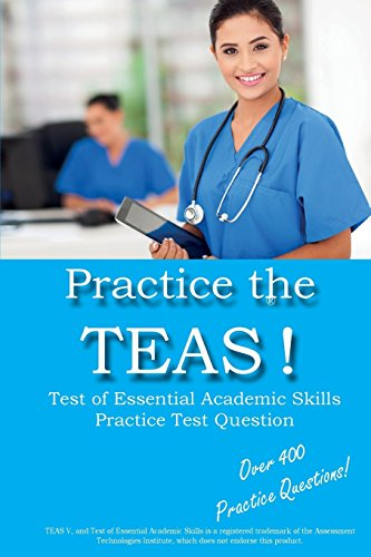 9781928077756: Practice the TEAS! Test of Essential Academic Skills Practice Test Questions