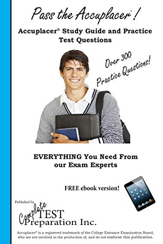 9781928077770: Pass the Accuplacer!: Complete Accuplacer Study Guide and Practice Test Questions