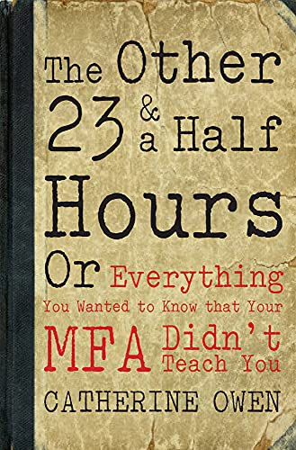 The Other 23 & a Half Hours: Or Everything You Wanted to Know That Your Mfa Didn't Teach ...