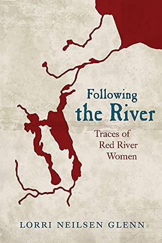 Following the River: Traces of Red River: Lorri Neilsen Glenn
