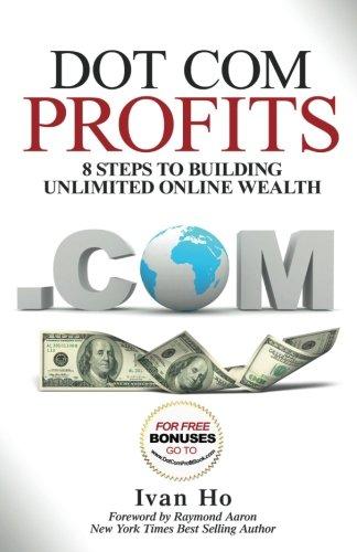 9781928155454: Dot Com Profits: 8 Steps to Building Unlimited Online Wealth