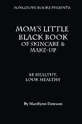 9781928160120: Mom's Little Black Book of Skincare & Make-up: BE Healthy, Look Healthy