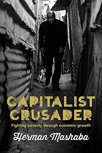 9781928257059: Capitalist Crusader: Fighting Poverty Through Economic Growth