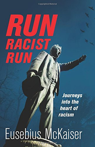 Run Racist Run: Journeys into the Heart of Racism: Eusebius McKaiser