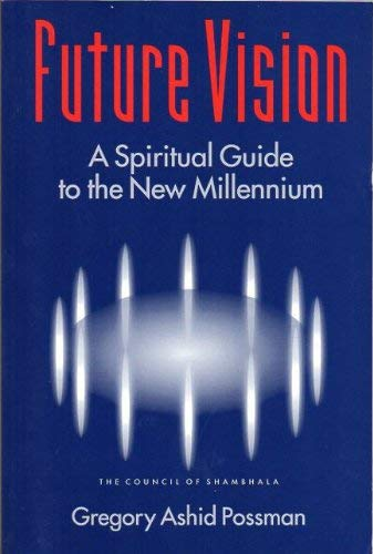 Future Vision - A Spiritual Guide to the New Millennium, The Council of Shambhala: Possman, Gregory...