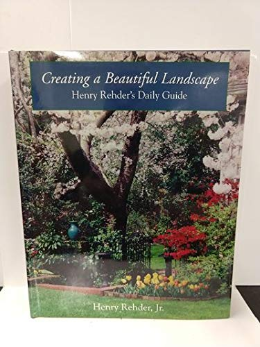 Creating a Beautiful Landscape : Henry Rehder's: Rehder, Henry, Jr.