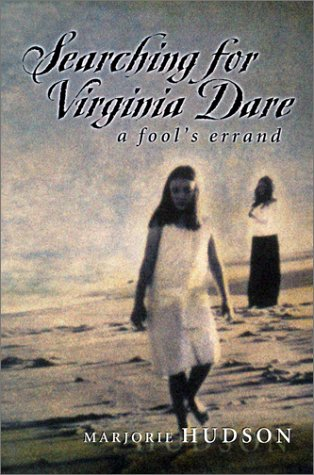 Searching for Virginia Dare: A Fool's Errand: Hudson, Marjorie