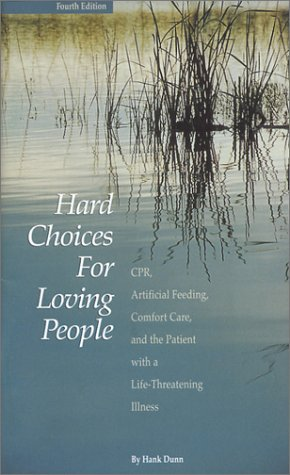 9781928560036: Hard Choices for Loving People : CPR, Artificial Feeding, Comfort Care and the Patient with a Life-Threatening Illness