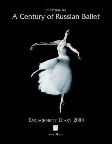 St Petersburg: A Century of Russian Ballet: Desk Diary 2000: Jeremy Noble