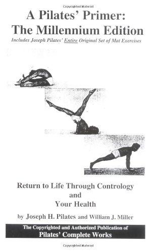 A Pilates' Primer : The Millennium Edition: Joseph Pilates; Judd