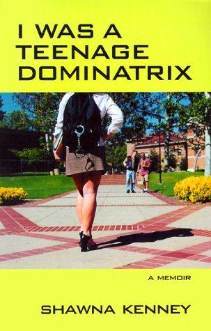 9781928568032: I Was A Teenage Dominatrix