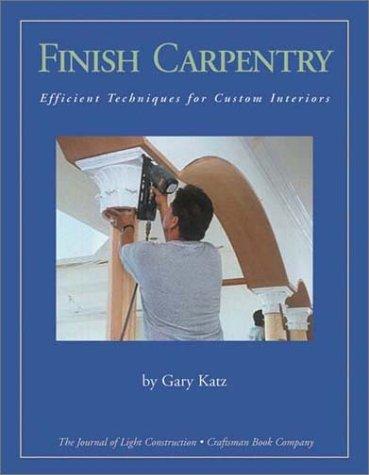9781928580058: Finish Carpentry: Efficient Techniques for Custom Interiors
