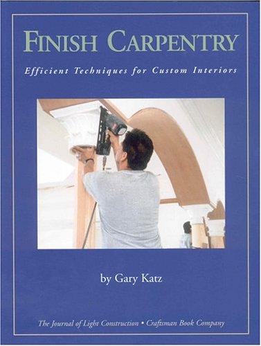 9781928580157: Finish Carpentry: Efficient Techniques for Custom Interiors