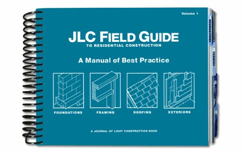 JLC Field Guide to Residential Construction, Volume 1: A Manual of Best Practice: Journal of Light ...