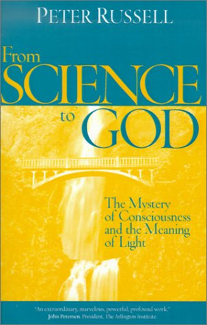 9781928586036: From Science to God: The Mystery of Consciousness and the Meaning of Light