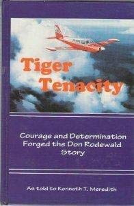 Tiger Tenacity: Courage and Determination Forged the Don Rodewald Story (SIGNED): Rodewald, Don (as...