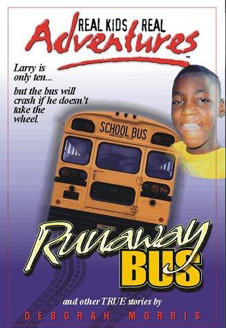Real Kids, Real Adventures #4: Runaway Bus: Morris, Deborah
