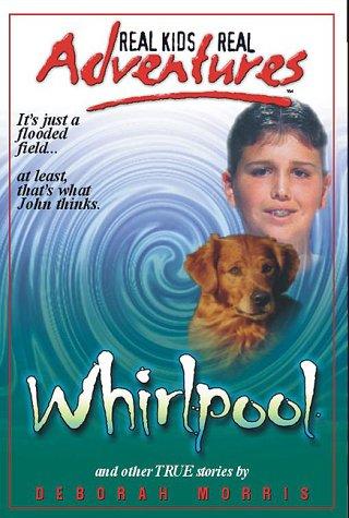 Real Kids, Real Adventures #2: Whirlpool: Morris, Deborah
