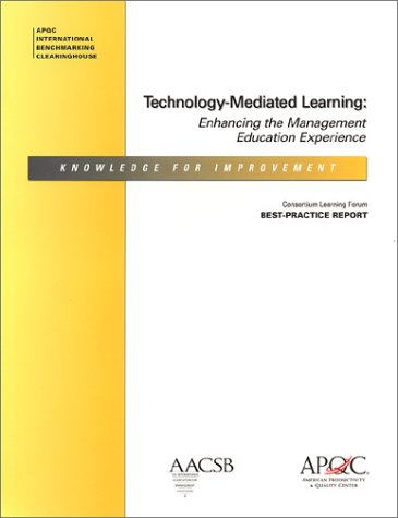 Technology-Mediated Learning: Enhancing the Management Education Experience (1928593313) by American Productivity & Quality Center
