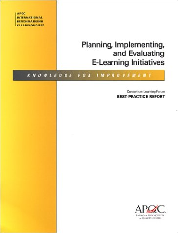 Planning, Implementing, and Evaluating E-Learning Initiatives (1928593631) by American Productivity & Quality Center