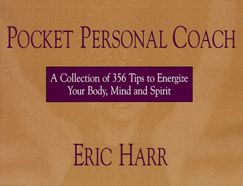 Pocket Personal Coach: A Collection of 356 Tips to Energize Your Body, Mind and Spirit.: Harr, Eric